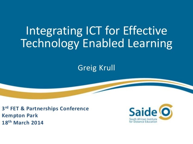 Integrating ICT for Effective Technology Enabled Learning Greig Krull 3rd FET & Partnerships Conference Kempton Park 18th ...