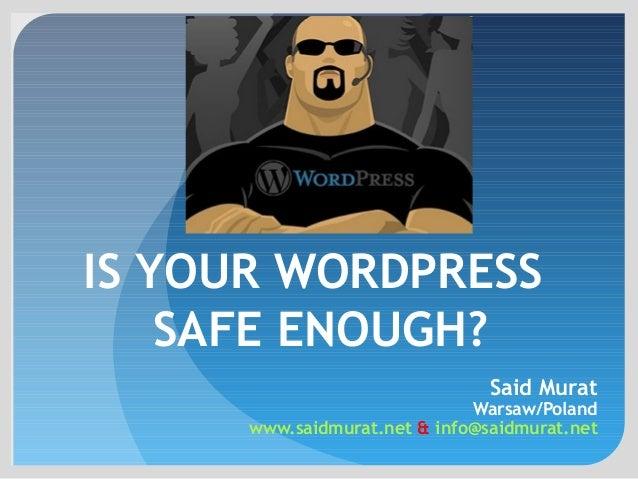 IS YOUR WORDPRESSSAFE ENOUGH?Said MuratWarsaw/Polandwww.saidmurat.net & info@saidmurat.net