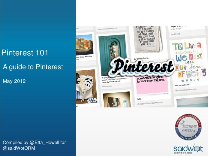 Pinterest 101A guide to PinterestMay 2012Compiled by @Etta_Howell for@saidWotORM