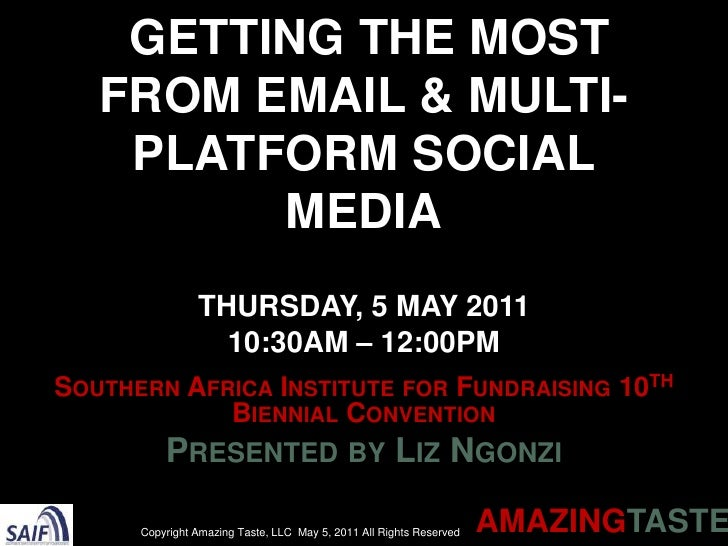 Getting the Most from Email & Multi-Platform Social MediaThursday, 5 May 2011 10:30AM – 12:00PM<br />Southern Africa Insti...
