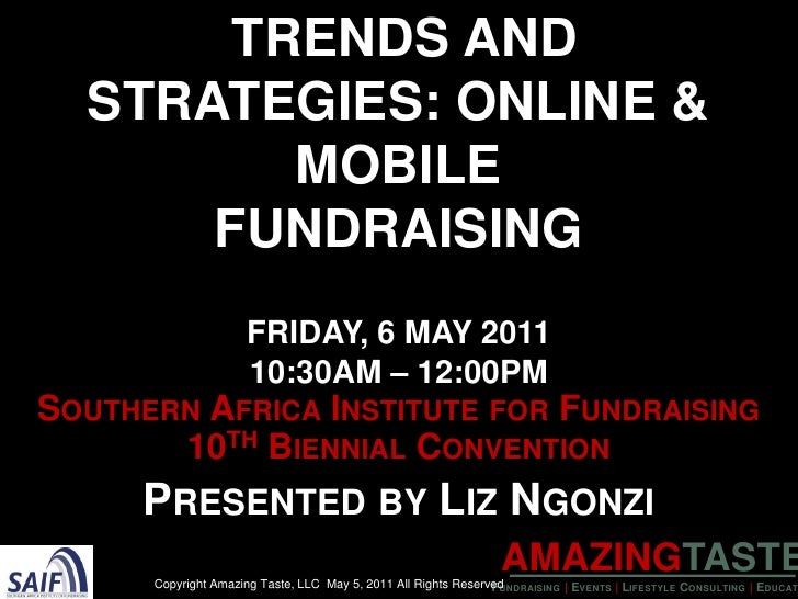Trends and Strategies: Online & MobileFundraisingFriday, 6 may 201110:30AM – 12:00PM<br />Southern Africa Institute for Fu...