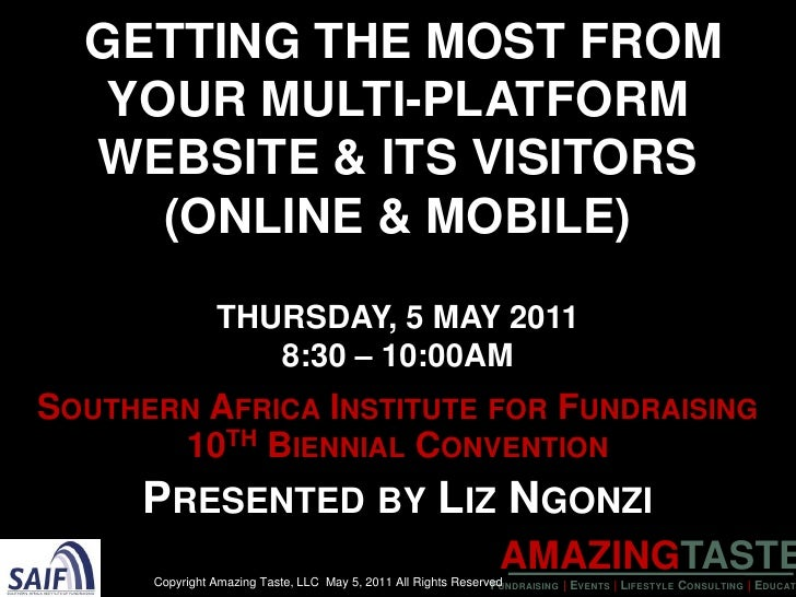 Getting the Most from YourMulti-PlatformWebsite & its visitors (Online & Mobile)Thursday, 5 May 2011 8:30 – 10:00AM<br />S...