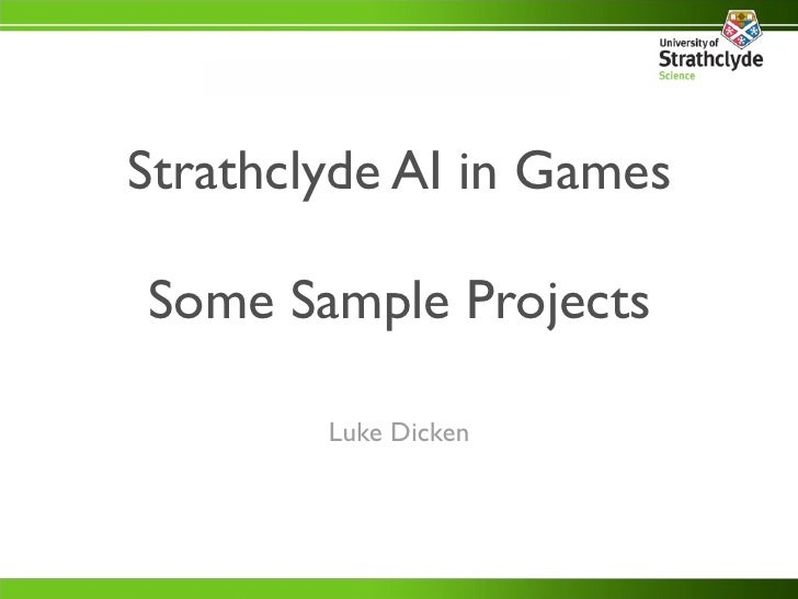 Strathclyde AI in Games  Some Sample Projects          Luke Dicken