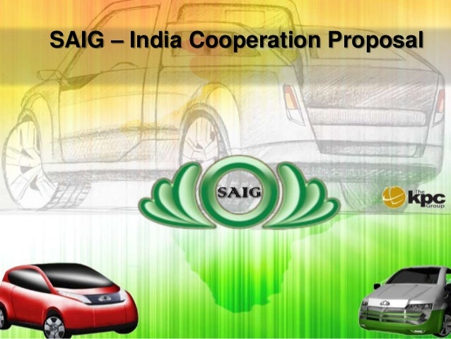 Driving India into the                      future.SAIG – India Cooperation Proposal