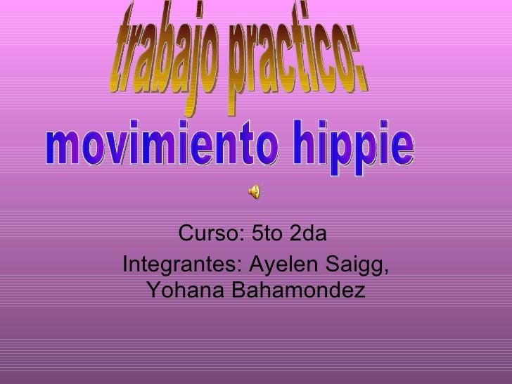 Curso: 5to 2da  Integrantes: Ayelen Saigg, Yohana Bahamondez trabajo practico: movimiento hippie