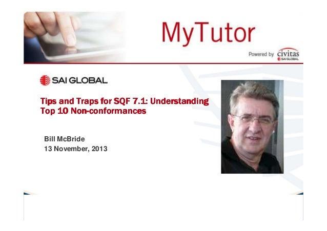 Tips and Traps for SQF 7.1: Understanding NonTop 10 Non-conformances Bill McBride 13 November, 2013