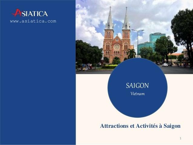 www.asiatica.com  Attractions et Activités à Saigon  1  SAIGON  Vietnam