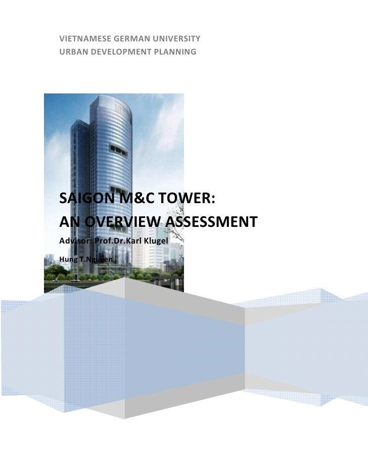 VIETNAMESE GERMAN UNIVERSITYURBAN DEVELOPMENT PLANNINGSAIGON M&C TOWER:AN OVERVIEW ASSESSMENTAdvisor: Prof.Dr.Karl KlugelH...