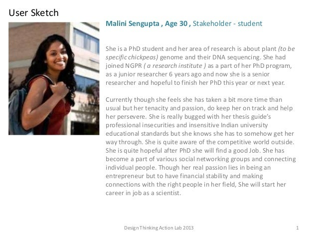 Design Thinking Action Lab 2013 1 Malini Sengupta , Age 30 , Stakeholder - student She is a PhD student and her area of re...