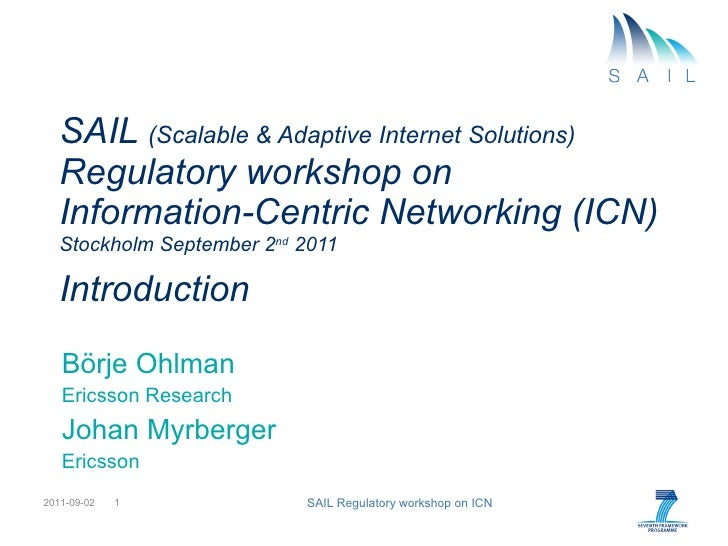 SAIL  (Scalable & Adaptive Internet Solutions) Regulatory workshop on  Information-Centric Networking (ICN) Stockholm Sept...