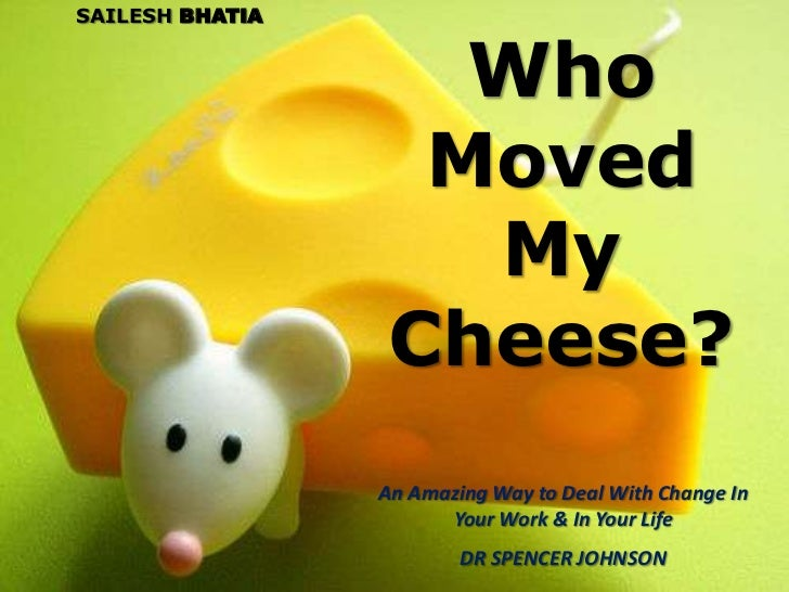 SAILESH BHATIA<br />Who Moved My Cheese?<br />An Amazing Way to Deal With Change In Your Work & In Your Life<br />DR SPENC...