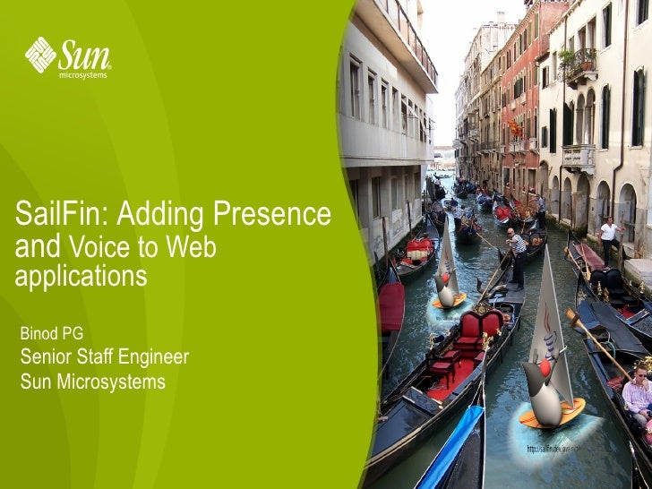 SailFin: Adding Presence and Voice to Web applications Binod PG Senior Staff Engineer Sun Microsystems                    ...