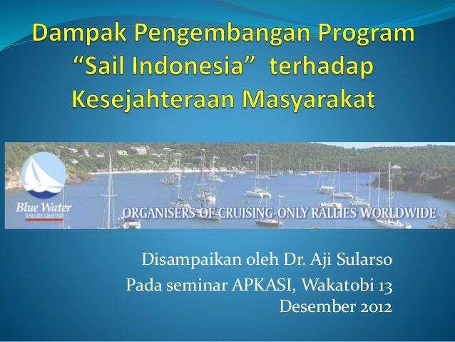 Disampaikan oleh Dr. Aji Sularso Pada seminar APKASI, Wakatobi 13 Desember 2012
