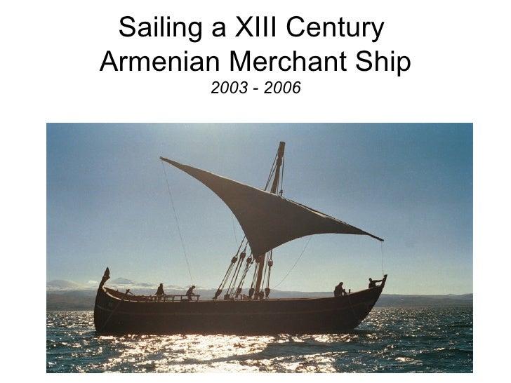 Sailing a XIII Century  Armenian Merchant Ship 2003 - 2006