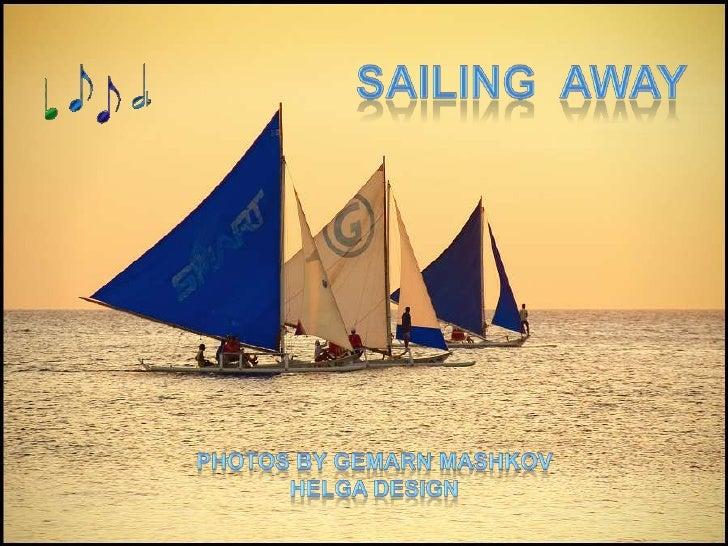 Sailingaway<br />PhotosbyGemarnMashkov<br />Helga design<br />