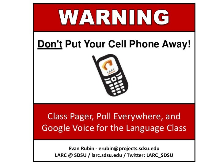 Dont Put Your Cell Phone Away! Class Pager, Poll Everywhere, andGoogle Voice for the Language Class        Evan Rubin - er...