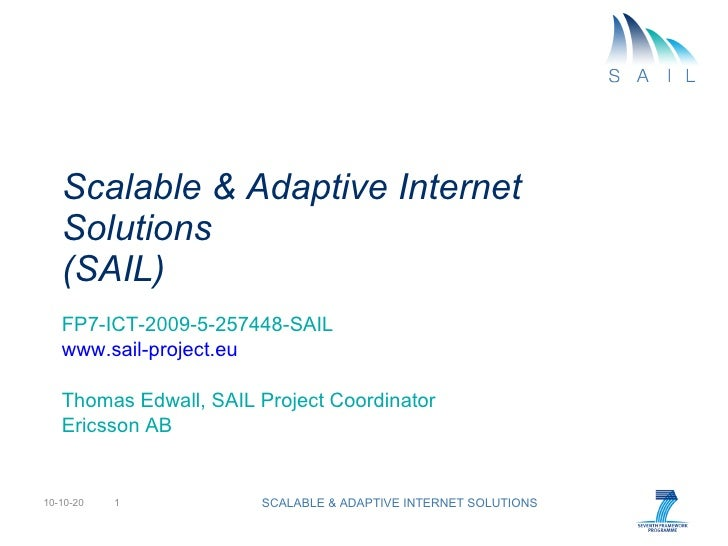 Scalable & Adaptive Internet Solutions (SAIL) FP7-ICT-2009-5-257448-SAIL www.sail-project.eu Thomas Edwall, SAIL Project C...