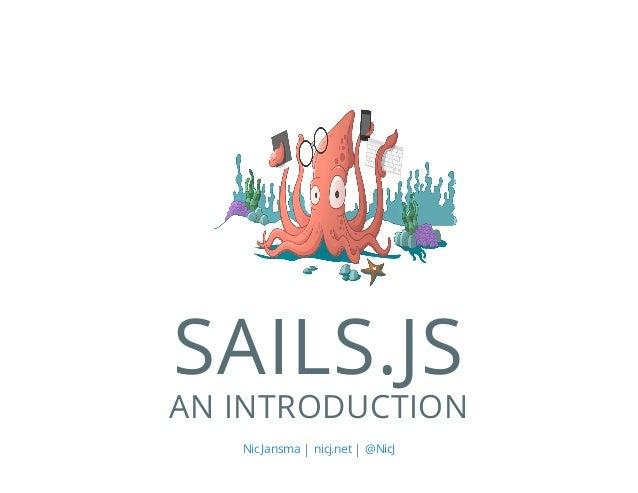 SAILS.JS AN INTRODUCTION    Nic Jansma nicj.net @NicJ