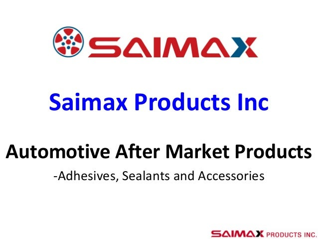Saimax Products IncAutomotive After Market Products-Adhesives, Sealants and Accessories