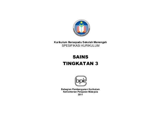 Kurikulum Bersepadu Sekolah Menengah     SPESIFIKASI KURIKULUM        SAINS     TINGKATAN 3    Bahagian Pembangunan Kuriku...