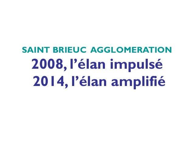 SAINT BRIEUC AGGLOMERATION  2008, l'élan impulsé 2014, l'élan amplifié
