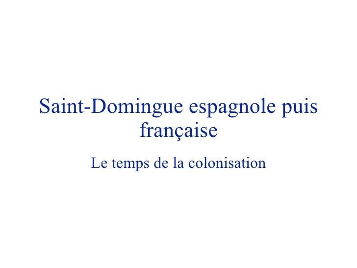 Saint-Domingue espagnole puis française Le temps de la colonisation