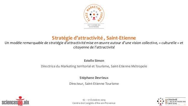 Stratégie d'attractivité , Saint-Etienne Un modèle remarquable de stratégie d'attractivité mise en oeuvre autour d'une vis...