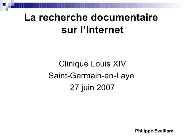 La recherche documentaire  sur l'Internet <ul><li>Clinique Louis XIV </li></ul><ul><li>Saint-Germain-en-Laye  </li></ul><u...