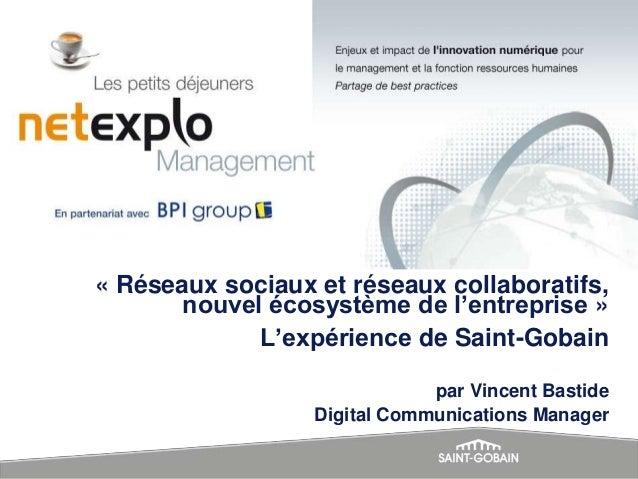 « Réseaux sociaux et réseaux collaboratifs, nouvel écosystème de l'entreprise » L'expérience de Saint-Gobain par Vincent B...