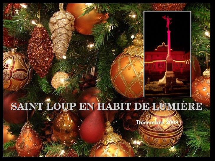 SAINT LOUP EN HABIT DE LUMIÈRE <ul><li>Décembre 2008 </li></ul>