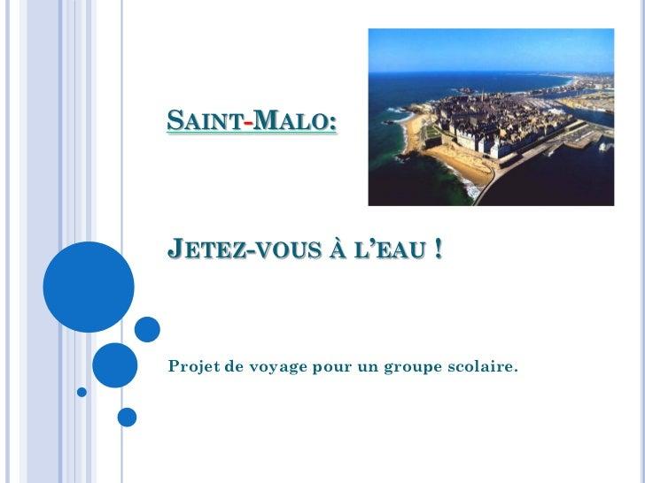 SAINT-MALO:JETEZ-VOUS À L'EAU !Projet de voyage pour un groupe scolaire.