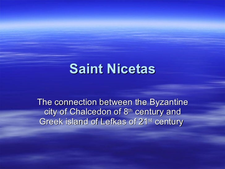 Saint Nicetas The connection between the Byzantine city of Chalcedon of 8 th  century and Greek island of Lefkas of 21 st ...