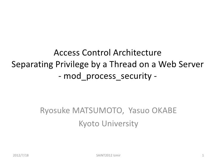 Access Control ArchitectureSeparating Privilege by a Thread on a Web Server            - mod_process_security -           ...