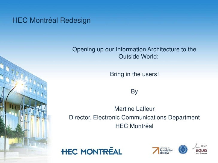 HEC Montréal Redesign<br /> <br />Opening up our Information Architecture to the Outside World:<br />Bring in the users!<b...