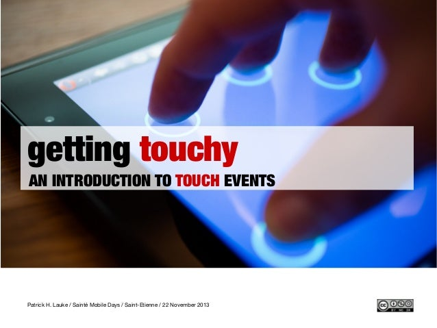Getting touchy - an introduction to touch events / Sainté Mobile Days / Saint-Etienne 22.11.2013