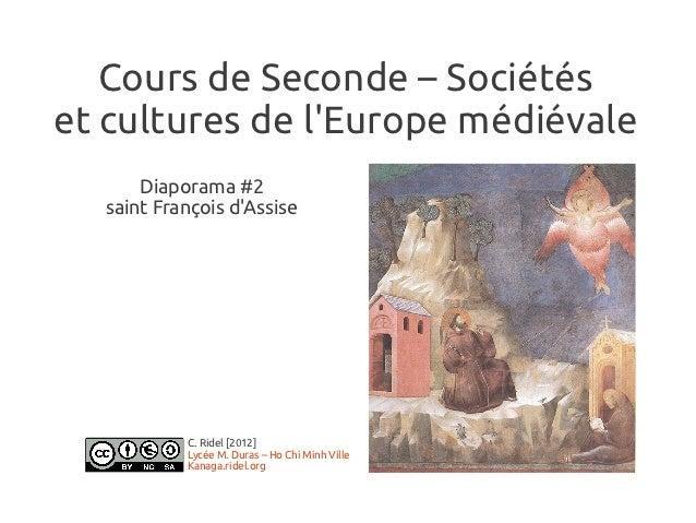 Cours de Seconde – Sociétéset cultures de lEurope médiévale      Diaporama #2  saint François dAssise           C. Ridel [...