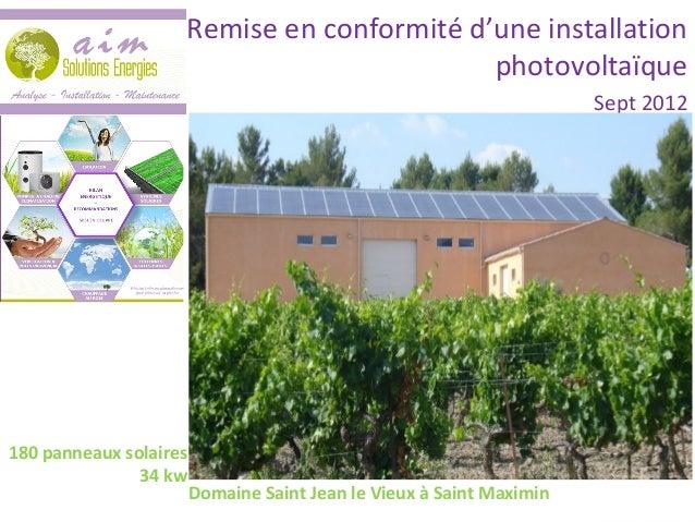 Domaine Saint Jean le Vieux à Saint MaximinRemise en conformité d'une installationphotovoltaïqueSept 2012180 panneaux sola...