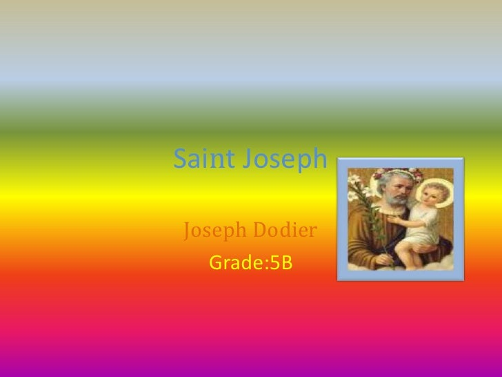 SaintJoseph<br />Joseph Dodier<br />Grade:5B<br />