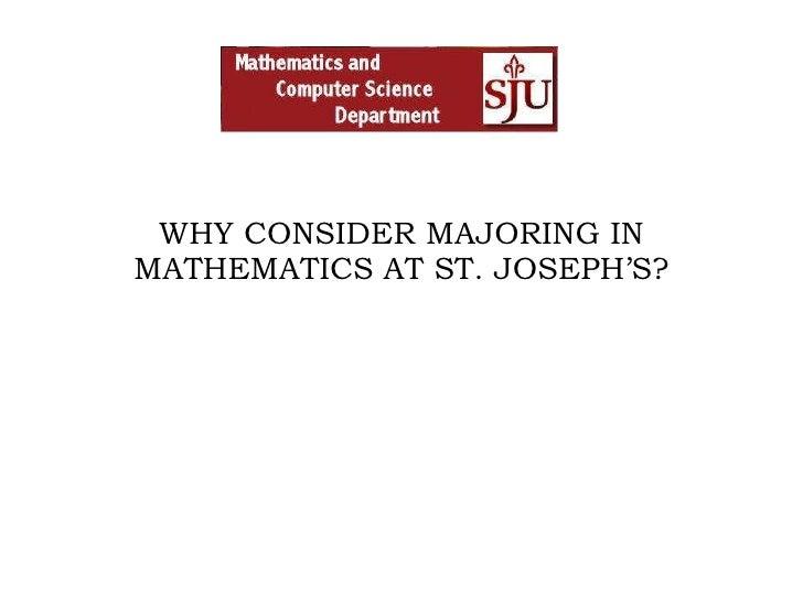 WHY CONSIDER MAJORING IN MATHEMATICS AT ST. JOSEPH'S?