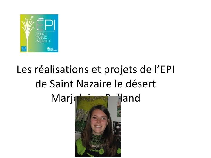 Les réalisations et projets de l'EPI    de Saint Nazaire le désert       Marjolaine Rolland
