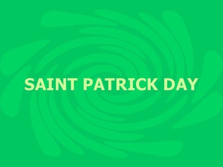<ul><li>SAINT PATRICK DAY </li></ul>