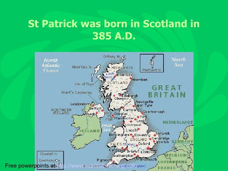 St Patrick was born in Scotland in 385 A.D. Free powerpoints at  http://www.worldofteaching.com