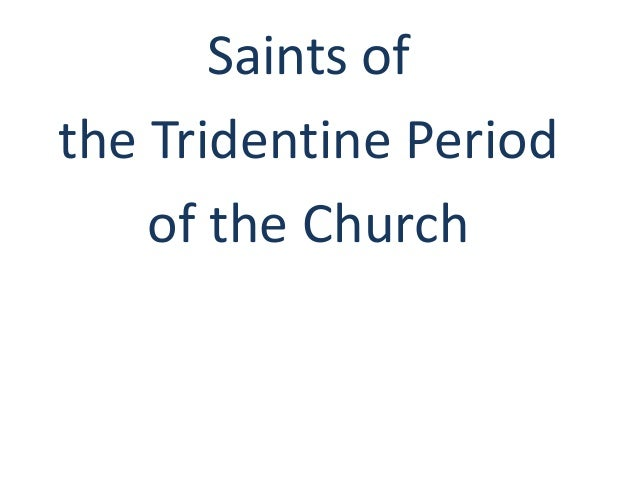 Saints of the Tridentine Period of the Church