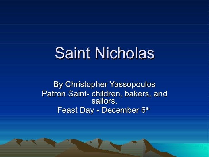 Saint Nicholas By Christopher Yassopoulos Patron Saint- children, bakers, and sailors. Feast Day - December 6 th