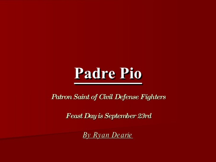 Padre Pio Patron Saint of Civil Defense Fighters Feast Day is September 23rd By Ryan Dearie