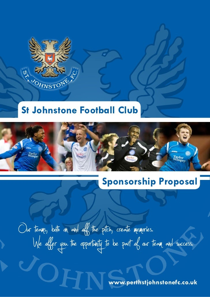 St Johnstone Football Club                                Sponsorship ProposalOur teams, both on and of the pitch, create ...
