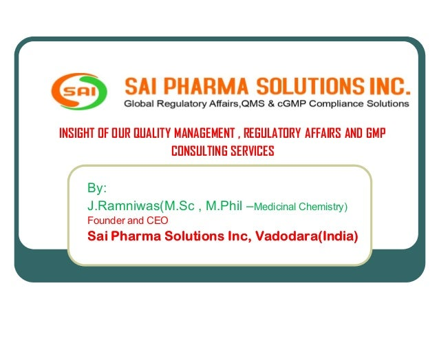 INSIGHT OF OUR QUALITY MANAGEMENT , REGULATORY AFFAIRS AND GMPCONSULTING SERVICESBy:J.Ramniwas(M.Sc , M.Phil –Medicinal Ch...