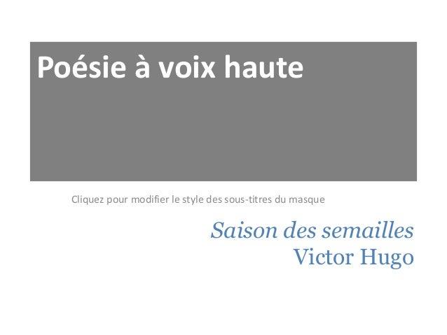 Poésie à voix haute  Cliquez pour modifier le style des sous-titres du masque  Saison des semailles Victor Hugo