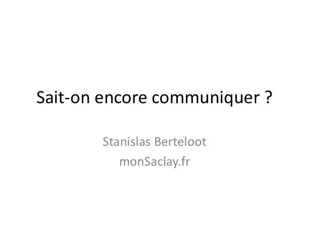 Sait-on encore communiquer ?       Stanislas Berteloot          monSaclay.fr