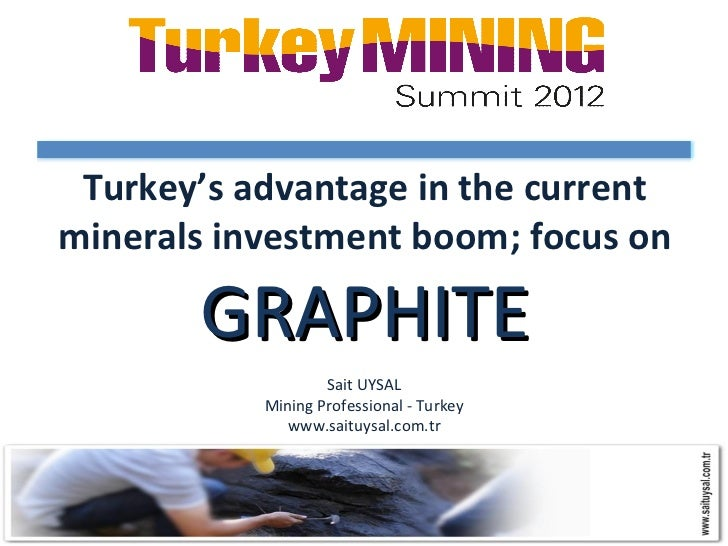 Turkey's advantage in the currentminerals investment boom; focus on       GRAPHITE                   Sait UYSAL           ...
